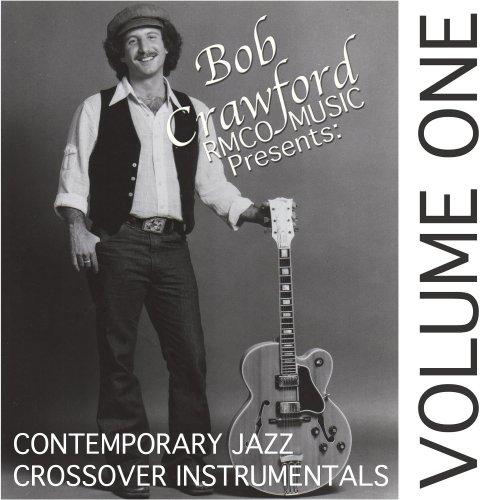 Bob Crawford Contemporary Jazz Crossover Instrumental CD vol 1
