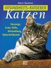 Gesundheits-Ratgeber Katzen. Vorsorge, Erste Hilfe, Behandlung, Naturheilkunde