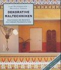 Dekorative Maltechniken. Anleitungen und Beispiele zur farbigen Raumgestaltung