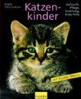 Katzenkinder. Aufzucht, Pflege, Erziehung, Erste Hilfe