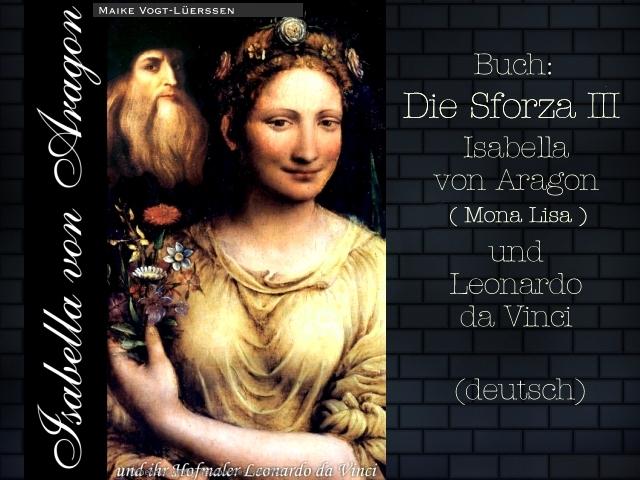 Die Sforza III - Isabella von Aragon und ihr Hofmaler Leonardo da Vinci - Mona Lisa