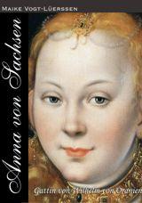 Anna von Sachsen – Gattin von Wilhelm von Oranien