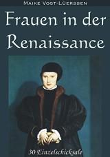 Frauen in der Renaissance – 30 Einzelschicksale